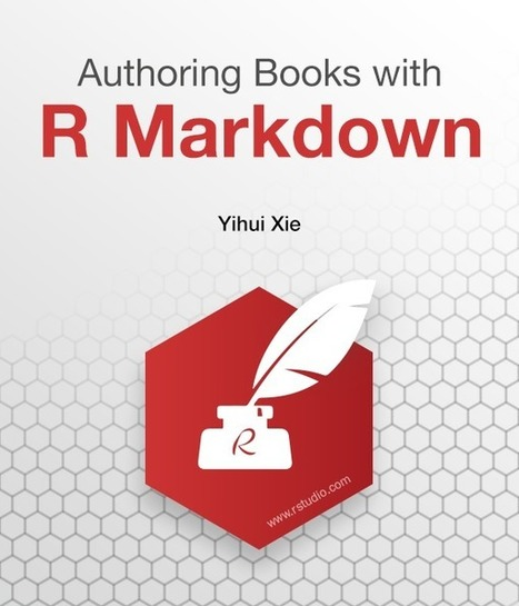 'Authoring Books with R Markdown', by Yihui Xie (author of the Knitr package) | Big Data | Scoop.it