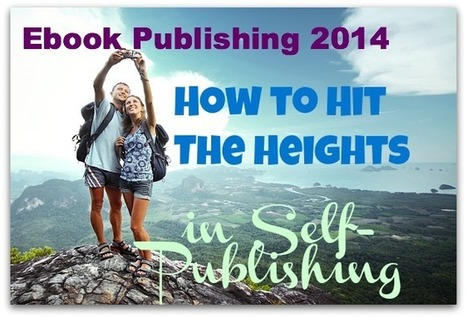 Ebook Publishing 2014: How to Hit The Heights in Self-Publishing | Digital-News on Scoop.it today | Scoop.it
