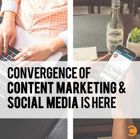 Convergence of Content Marketing and Social Media Is Here | Public Relations & Social Media Insight | Scoop.it