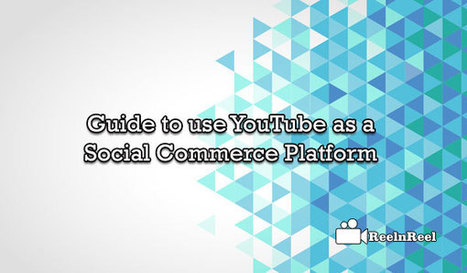 Guide to use YouTube as a Social Commerce Platform | Social Video Marketing | Scoop.it