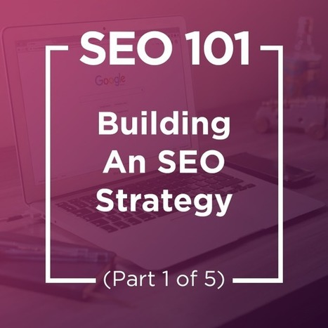 SEO 101: Building An SEO Strategy (Part 1 Of 5) | SEO and Social Media Marketing | Scoop.it