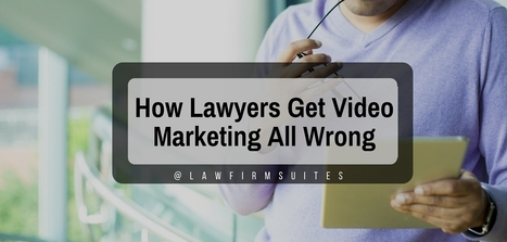 How Lawyers Get Video Marketing All Wrong | Law Firm Suites | Library Collaboration | Scoop.it