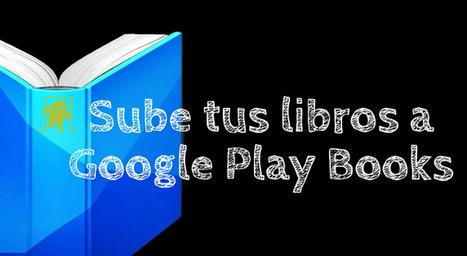Cómo subir tus libros EPUB y PDF's a Google Play Books - El Android Libre | Litteris | Scoop.it