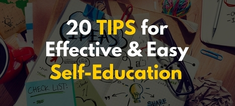 20 Tips for Effective and Easy Self-Education | Good News For A Change | Scoop.it
