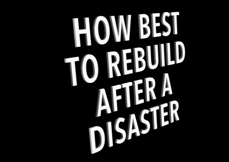 How best to rebuild after a long-awaited disaster | Emergency Planning: Disaster Preparedness | Scoop.it