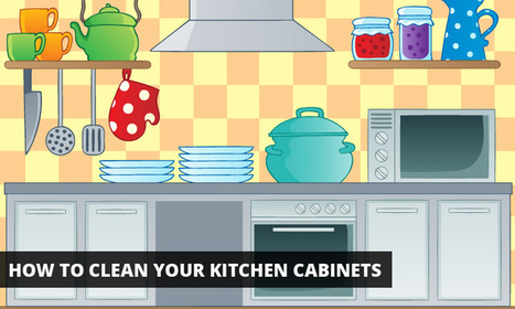 How to Clean Your Kitchen Cabinets | Custom Cabinet | Scoop.it