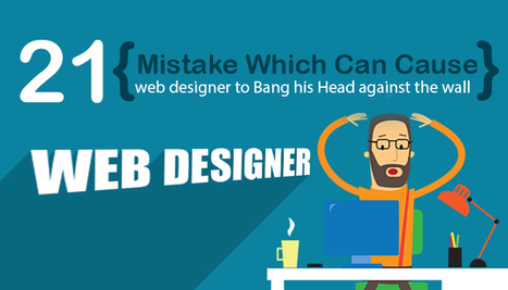 21 Mistakes Which Can Cause a Web Designer to Bang His Head against the Wall | Xperts InfoSoft Pvt. Ltd. | Web Design and Development | Scoop.it