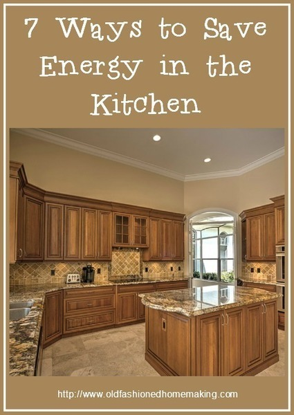 7 Ways to Save Energy in the Kitchen | Old Fashioned Homemaking | Homemaking | Scoop.it