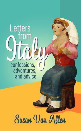 Letters from Italy - Susan Van Allen's New Book | Italia Mia | Scoop.it