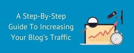 A Step By Step Guide To Increasing Your Blog's Traffic | Tools, Tips, & Techniques for the Beginner Internet Marketer | Scoop.it