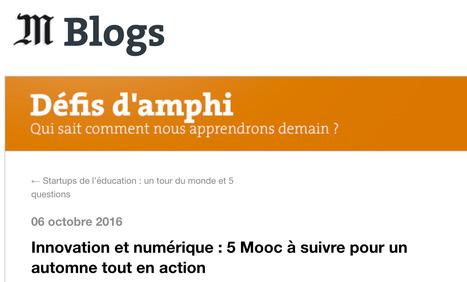 L'innovation pédagogique dont vous êtes le héros en fait partie ;-) :5 Mooc à suivre - Journal Le Monde   Pédagogie & Technologie   Scoop.it