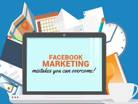 7 Fatal Facebook Marketing Mistakes You Can Quickly Overcome | Shift With Online Marketing | Scoop.it