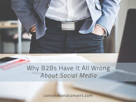 Why B2Bs Have It All Wrong About Social Media | B2B Social Media | Scoop.it