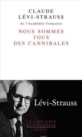 Nous sommes tous des cannibales (2013) - Claude Lévi-Strauss | Archivance - Miscellanées | Scoop.it