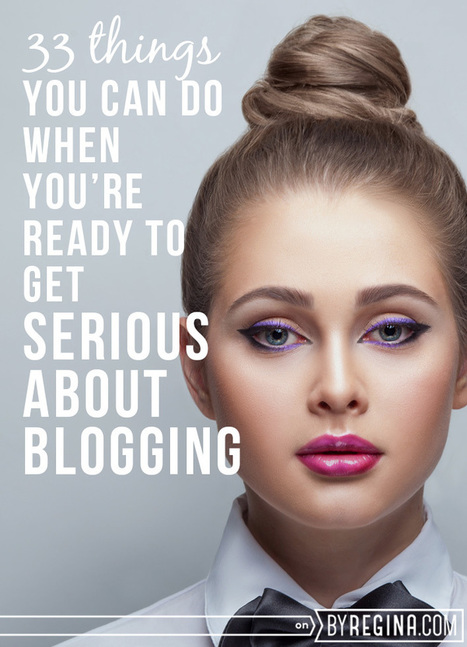 How to Get Serious About Blogging - by Regina [for bloggers + freelancers + creative businesses] | Writing mag | Scoop.it