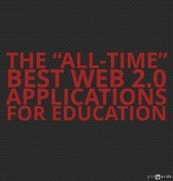 "The ""All-Time"" Best Web 2.0 Applications For Education 