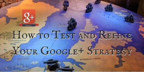 How to Test and Refine Your Google+ Strategy | Digital, Social Media and Internet Marketing | Scoop.it