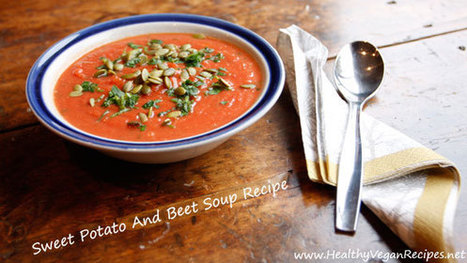 Sweet Potato And Beet Soup Recipe (With Video)   Healthy Vegan Recipes   My Vegan recipes   Scoop.it