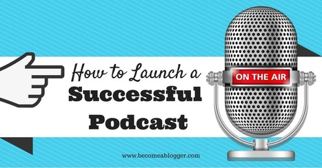 How To Launch A Successful Podcast | Become A Blogger | Podcasts | Scoop.it