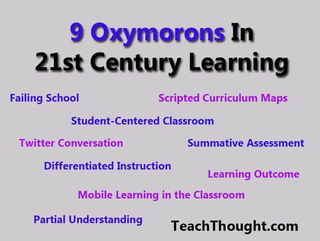 9 Oxymorons In 21st Century Learning | 21st Century Teaching and Learning Resources | Scoop.it