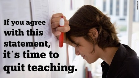 If you agree with this statement, it's time to quit teaching. | The Cornerstone | Tips for teacher development | Scoop.it