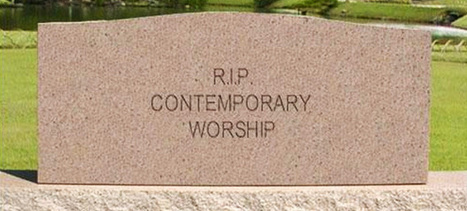 Is Contemporary Worship Dead? | WorshipIdeas.com | Worship Planning by TransmissionsWorship.com | Scoop.it