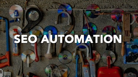 7 Key SEO Activities That Can Now Be Automated | David Rivera | Scoop.it