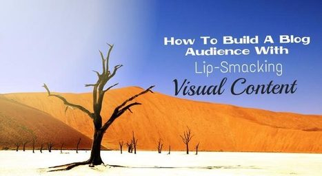 7 Ways To Use Lip-Smacking Visual Content To Build A Blog Audience | Narrative Communication | Scoop.it