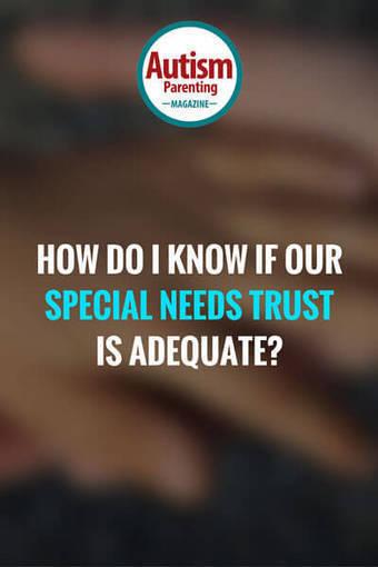 How Do I Know if Our Special Needs Trust is Adequate? - Autism Parenting Magazine   Autism Parenting   Scoop.it