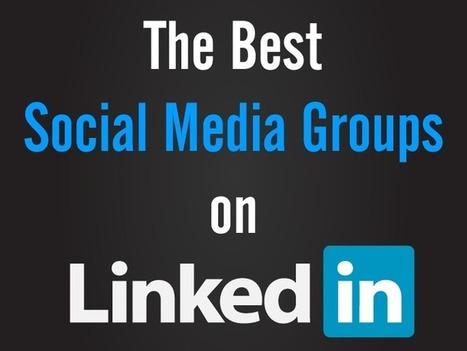 17 Best Social Media Groups on LinkedIn | Business in a Social Media World | Scoop.it