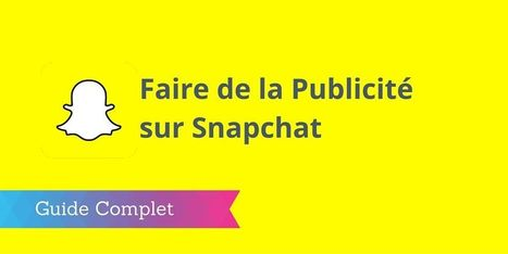 ▶ Faire de la Publicité sur Snapchat : le Guide Complet | CommunityManagementActus | Scoop.it