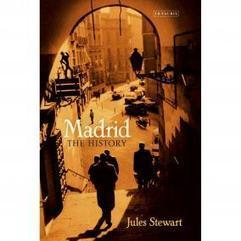 Madrid: The History by Jules Stewart | News from all over | Scoop.it