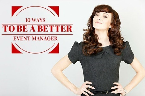 10 Ways to Be a Better Event Manager | Event Management | Scoop.it