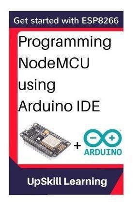 ESP8266: Programming NodeMCU Using Arduino IDE – Get Started With ESP8266: (Internet Of Things, IOT, Projects In Internet Of Things, Internet Of Things for Beginners, NodeMCU Programming, ESP8266) | Raspberry Pi | Scoop.it
