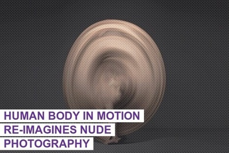 Human Body In Motion Re-Imagines Nude Photography | Creativity is the Soul | Scoop.it