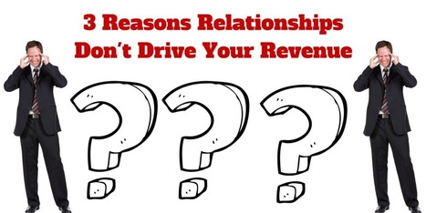 3 Reasons Relationships Don't Drive YOUR Revenue | digital marketing strategy | Scoop.it