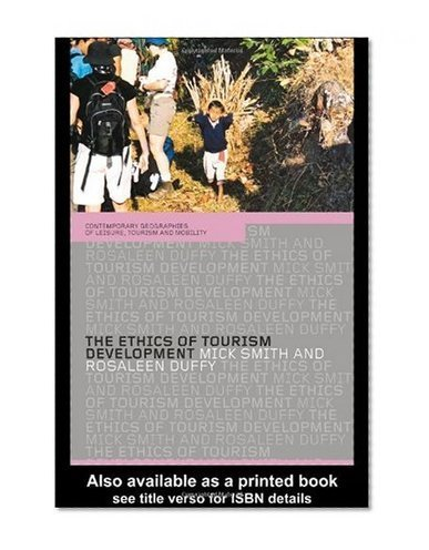 The Ethics of Tourism Development (Contemporary Geographies of Leisure, Tourism and Mobility) | Ethical - Innovations -Tourism | Scoop.it