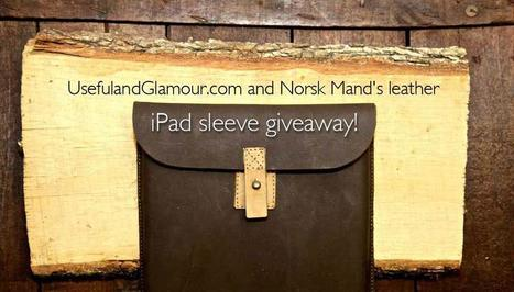 UsefulandGlamour.com and Norsk Mand's leather iPad sleeve giveaway!<br/><br/>An elegant,... | UsefulandGlamour.com and Norsk Mand's leather iPad sleeve giveaway! | Scoop.it