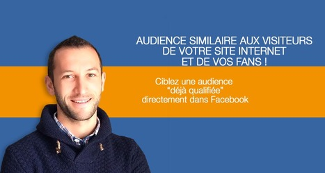 Facebook Marketing,Créer une Audience similaire à vos visiteurs | Facebook Marketing | Scoop.it