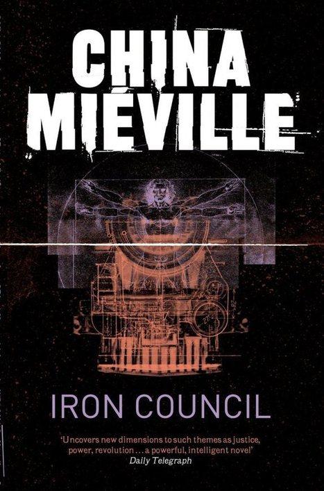 NITROLEITURAS: The Iron Council (Bas-Lag #3, 2005) - China Miéville | Fantasia Anarquista! | Ficção científica literária | Scoop.it