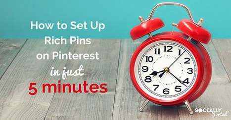 How to Set up Rich Pins on Pinterest in Just 5 minutes - Socially Sorted | Pinterest | Scoop.it