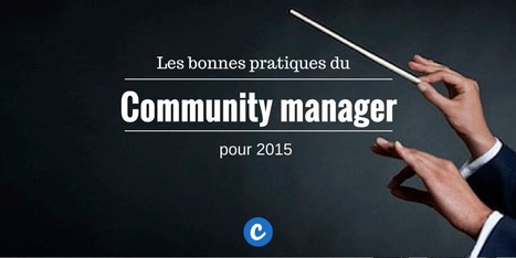 9 bonnes pratiques du Community manager de 2015 | Mes articles préférés sur les réseaux sociaux | Scoop.it