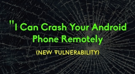 New Android Vulnerability Could Crash your Phones Badly | Hacking Chaos | Scoop.it