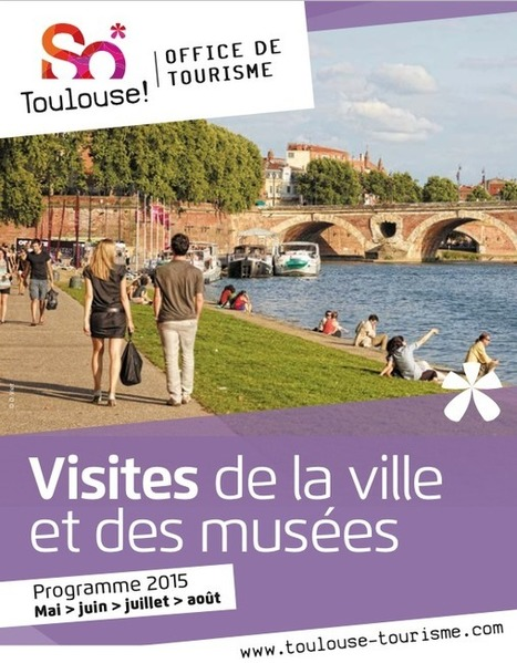 Programme des visites et circuits de Mai à Aout 2015 / Office de Tourisme de Toulouse | Toulouse La Ville Rose | Scoop.it
