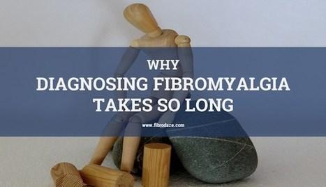 Why Diagnosing Fibromyalgia Takes So Long » | Fibromyalgia | Scoop.it