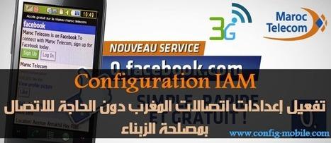 Configuration IAM: تفعيل إعدادات اتصالات المغرب دون الحاجة للاتصال ب888 | Config Mobile 3G | Scoop.it
