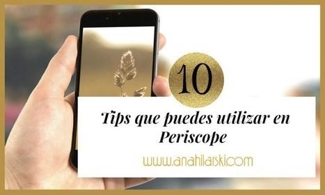 10 Tips que puedes utilizar en Periscope - @AnabellHilarski | Temas Generales | Scoop.it