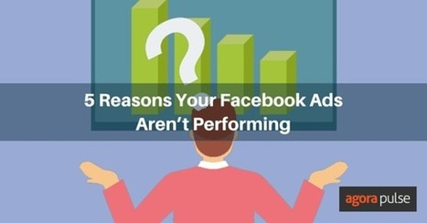 5 Reasons Your Facebook Ads Aren't Performing  | Facebook for Business Marketing | Scoop.it