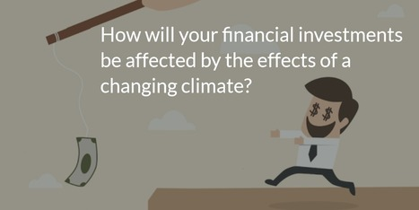 How will your financial investments be affected by the effects of a changing climate? | Développement durable et efficacité énergétique | Scoop.it