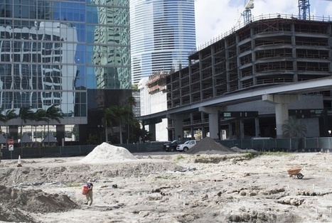 An Important Archeological Site Was Just Uncovered in Downtown Miami | Sustainable Futures | Scoop.it